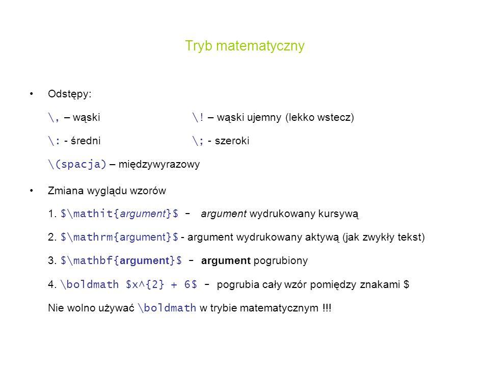 Tryb matematyczny Odstępy: \, – wąski \! – wąski ujemny (lekko wstecz) \: - średni \; - szeroki \(spacja) – międzywyrazowy Zmiana wyglądu wzorów 1. $\