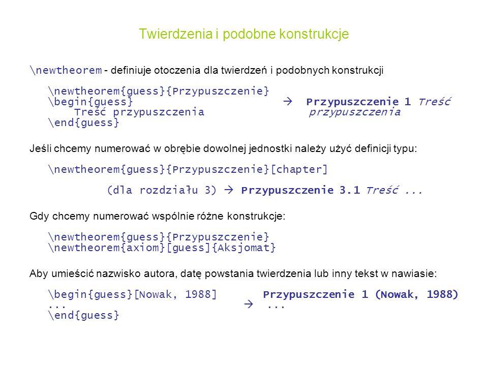Twierdzenia i podobne konstrukcje \newtheorem - definiuje otoczenia dla twierdzeń i podobnych konstrukcji \newtheorem{guess}{Przypuszczenie} \begin{gu