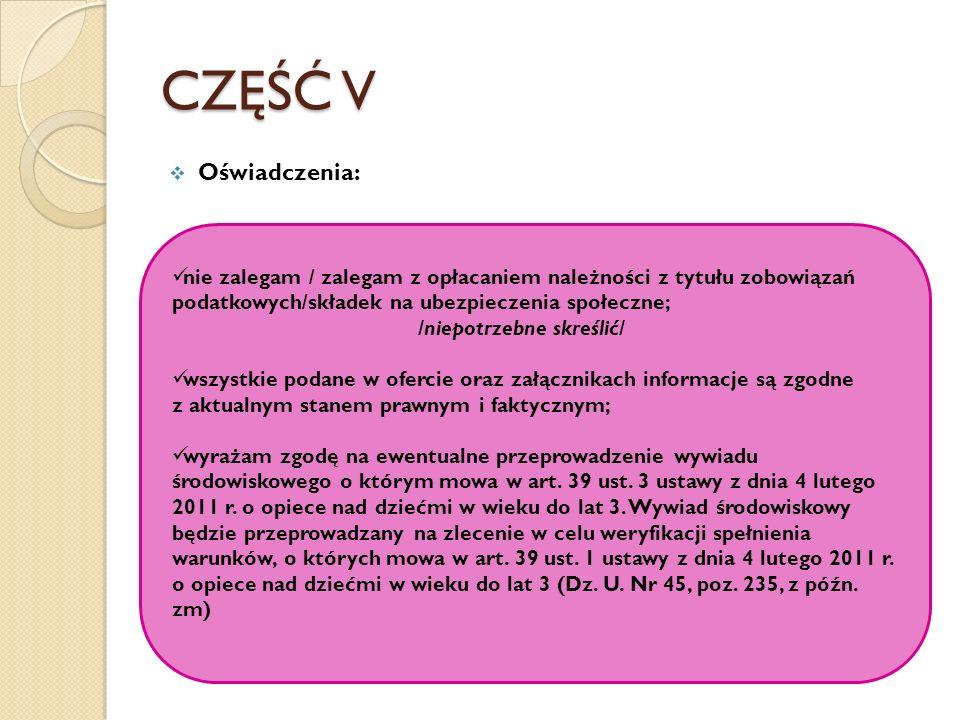 CZĘŚĆ V Oświadczenia: nie zalegam / zalegam z opłacaniem należności z tytułu zobowiązań podatkowych/składek na ubezpieczenia społeczne; /niepotrzebne