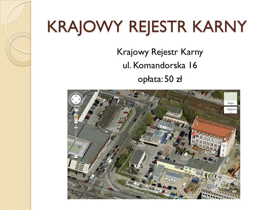 KRAJOWY REJESTR KARNY Krajowy Rejestr Karny ul. Komandorska 16 opłata: 50 zł