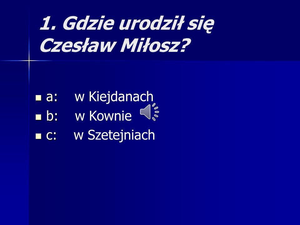 6. Czego NIE studiował Czesław Miłosz? a: a: medycyny