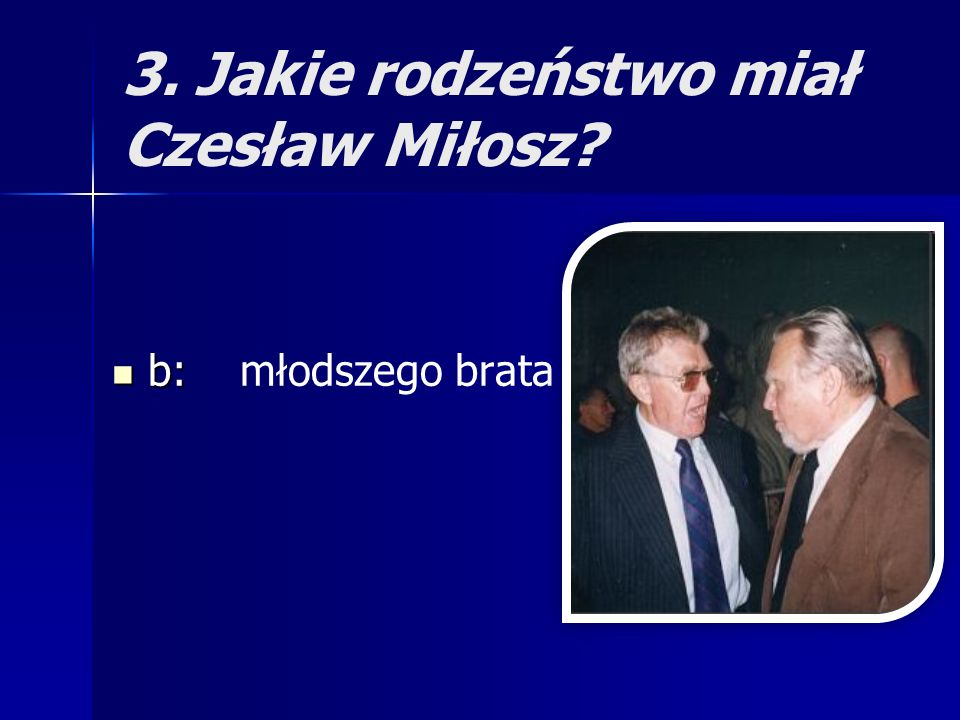 14. Czy Czesław Miłosz był kawalerem? a: a: nie, miał 1 żonę b: b: nie, miał 2 żony c: c: tak