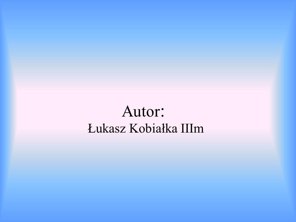 Autor : Łukasz Kobiałka IIIm