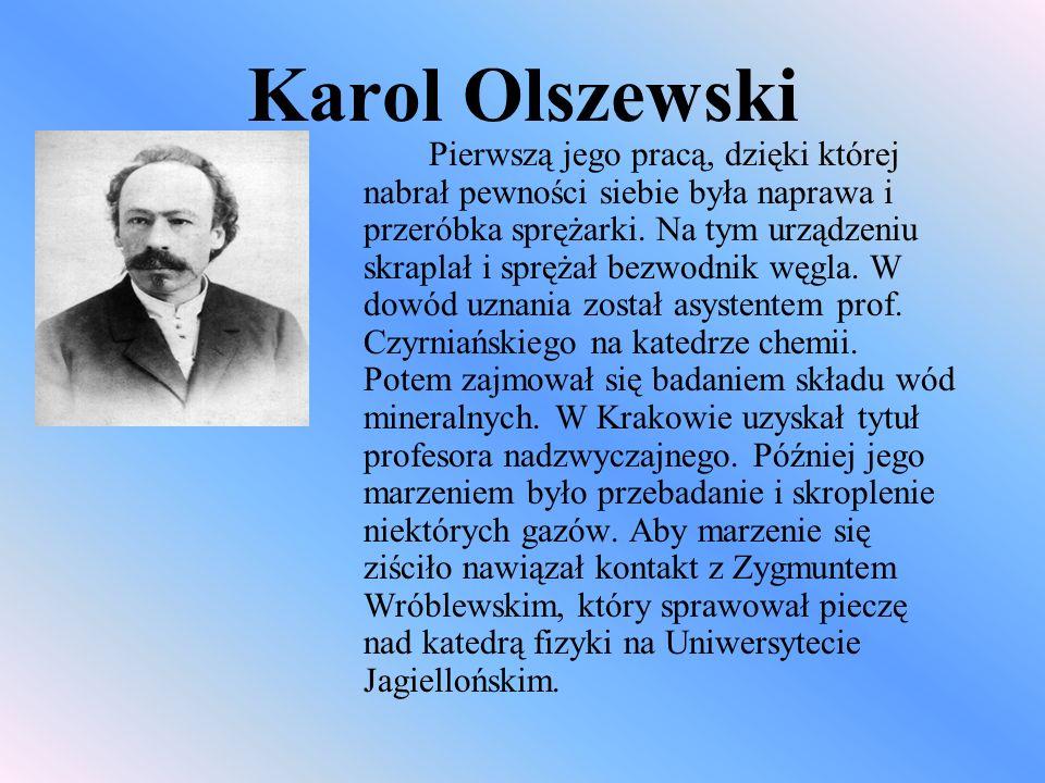 Karol Olszewski Pierwszą jego pracą, dzięki której nabrał pewności siebie była naprawa i przeróbka sprężarki. Na tym urządzeniu skraplał i sprężał bez