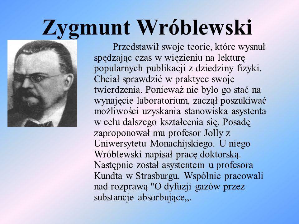 Zygmunt Wróblewski Przedstawił swoje teorie, które wysnuł spędzając czas w więzieniu na lekturę popularnych publikacji z dziedziny fizyki. Chciał spra