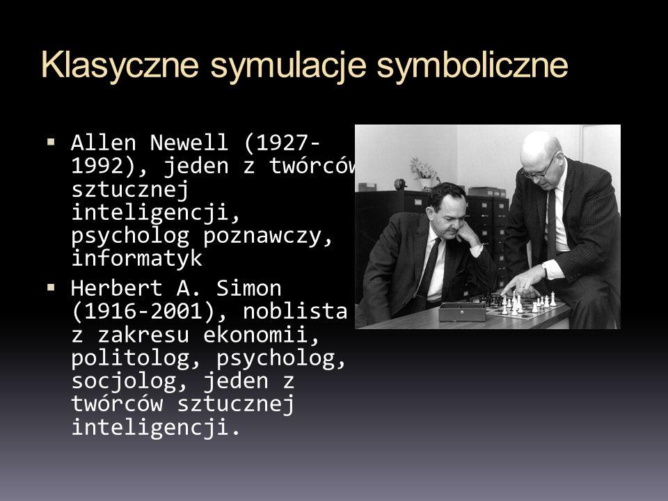 Klasyczne symulacje symboliczne Allen Newell (1927- 1992), jeden z twórców sztucznej inteligencji, psycholog poznawczy, informatyk Herbert A. Simon (1