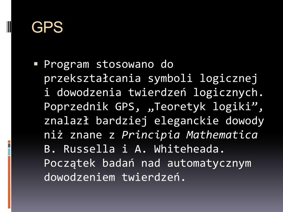 GPS Program stosowano do przekształcania symboli logicznej i dowodzenia twierdzeń logicznych. Poprzednik GPS, Teoretyk logiki, znalazł bardziej elegan