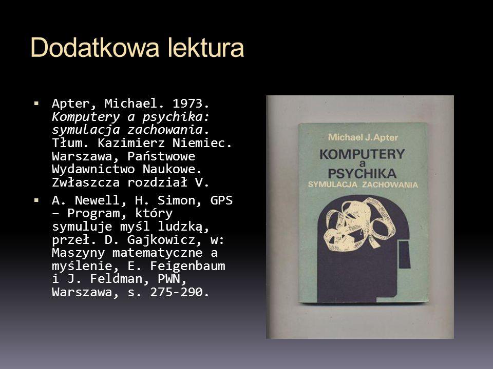 Dodatkowa lektura Apter, Michael. 1973. Komputery a psychika: symulacja zachowania. Tłum. Kazimierz Niemiec. Warszawa, Państwowe Wydawnictwo Naukowe.