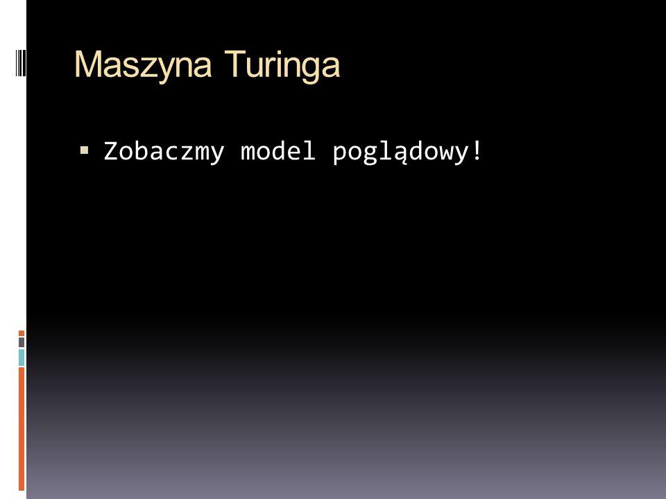 Maszyna Turinga Ponieważ maszyna Turinga jest obiektem matematycznym, można ją opisać.
