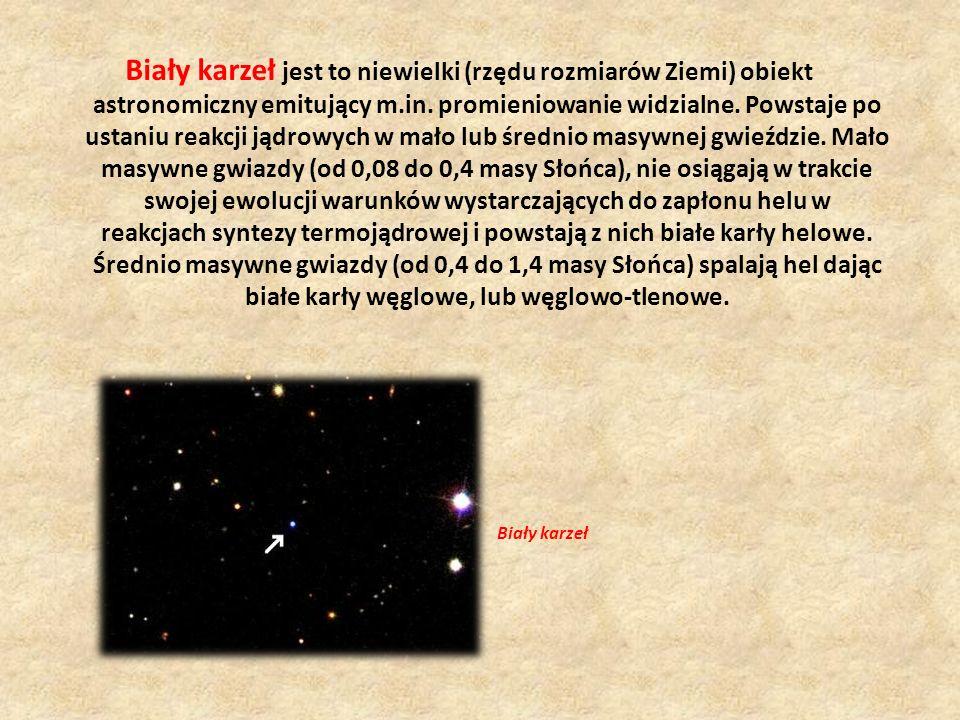 Biały karzeł jest to niewielki (rzędu rozmiarów Ziemi) obiekt astronomiczny emitujący m.in. promieniowanie widzialne. Powstaje po ustaniu reakcji jądr
