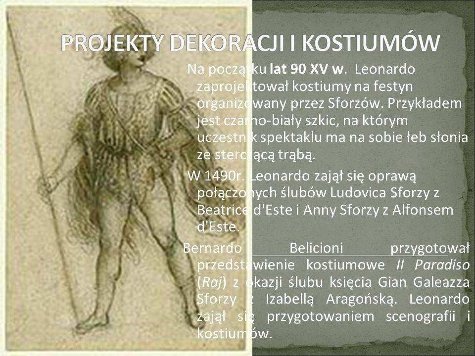 Na początku lat 90 XV w.Leonardo zaprojektował kostiumy na festyn organizowany przez Sforzów.