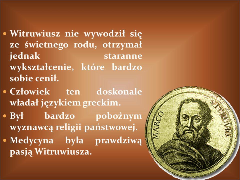 Witruwiusz nie wywodził się ze świetnego rodu, otrzymał jednak staranne wykształcenie, które bardzo sobie cenił.