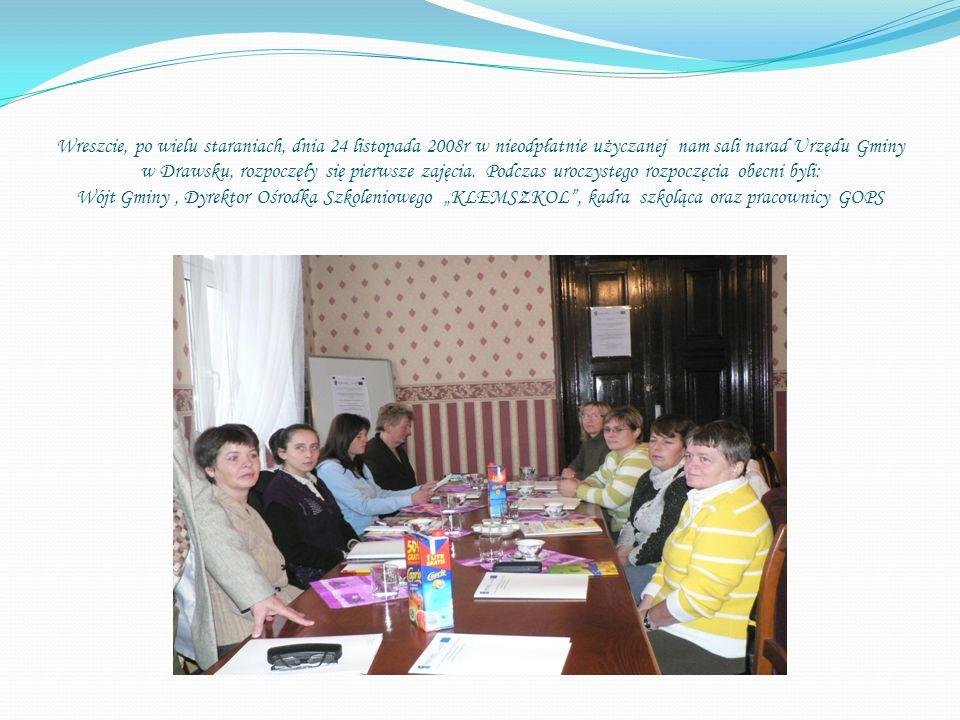 Wreszcie, po wielu staraniach, dnia 24 listopada 2008r w nieodpłatnie użyczanej nam sali narad Urzędu Gminy w Drawsku, rozpoczęły się pierwsze zajęcia.