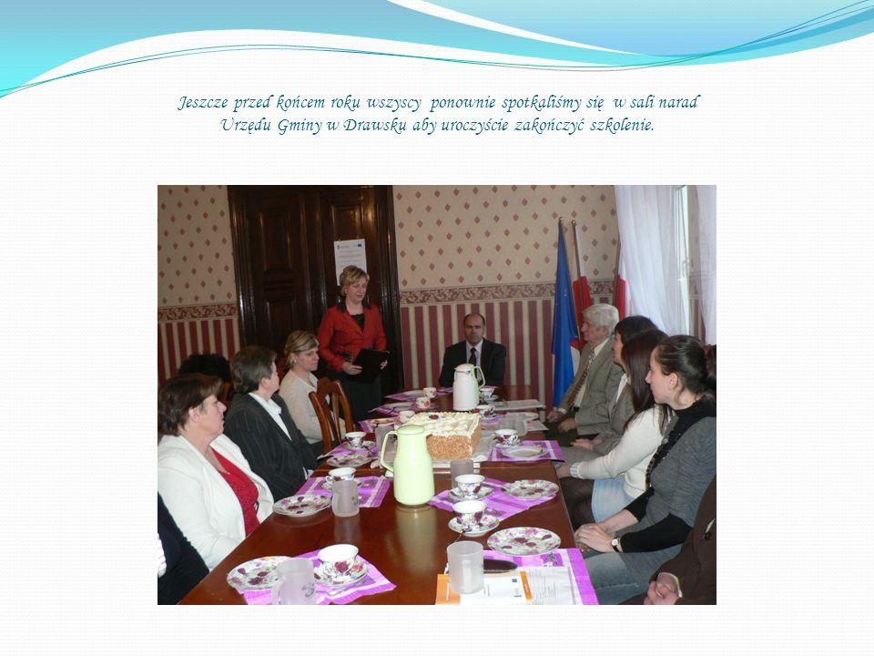 Jeszcze przed końcem roku wszyscy ponownie spotkaliśmy się w sali narad Urzędu Gminy w Drawsku aby uroczyście zakończyć szkolenie.