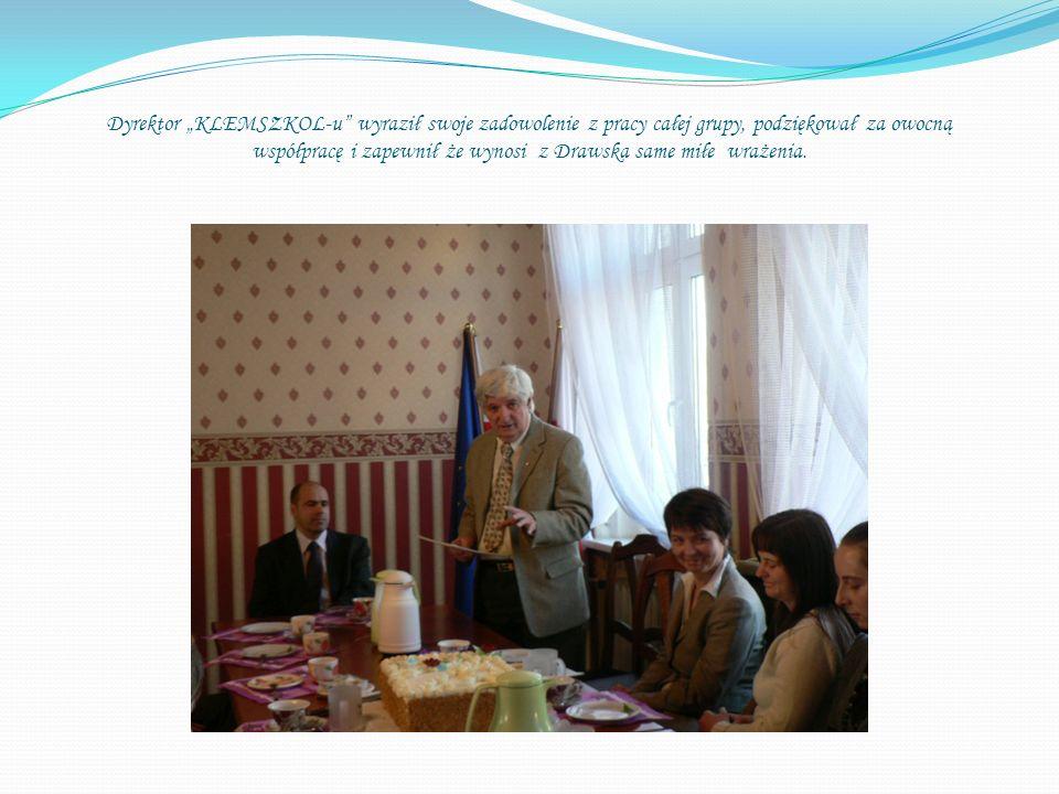 Dyrektor KLEMSZKOL-u wyraził swoje zadowolenie z pracy całej grupy, podziękował za owocną współpracę i zapewnił że wynosi z Drawska same miłe wrażenia.