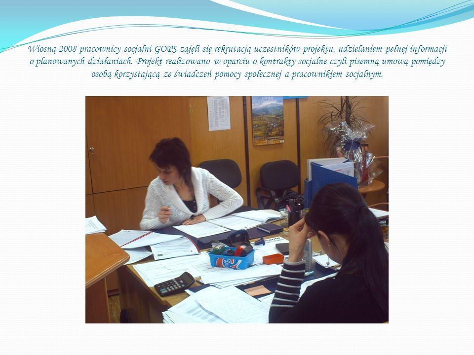 Wiosną 2008 pracownicy socjalni GOPS zajęli się rekrutacją uczestników projektu, udzielaniem pełnej informacji o planowanych działaniach.