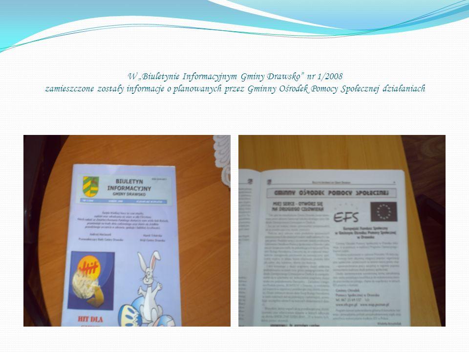 W Biuletynie Informacyjnym Gminy Drawsko nr 1/2008 zamieszczone zostały informacje o planowanych przez Gminny Ośrodek Pomocy Społecznej działaniach