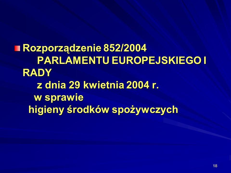 18 Rozporządzenie 852/2004 PARLAMENTU EUROPEJSKIEGO I RADY z dnia 29 kwietnia 2004 r. w sprawie higieny środków spożywczych