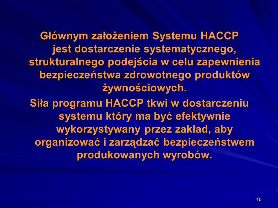 40 Głównym założeniem Systemu HACCP jest dostarczenie systematycznego, strukturalnego podejścia w celu zapewnienia bezpieczeństwa zdrowotnego produktó