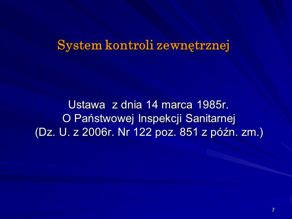 7 System kontroli zewnętrznej Ustawa z dnia 14 marca 1985r. O Państwowej Inspekcji Sanitarnej (Dz. U. z 2006r. Nr 122 poz. 851 z późn. zm.) Ustawa z d