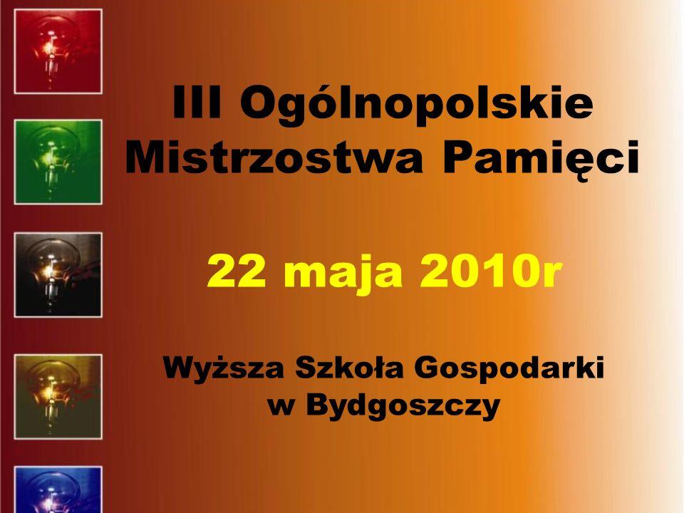 22 maja 2010r Wyższa Szkoła Gospodarki w Bydgoszczy III Ogólnopolskie Mistrzostwa Pamięci