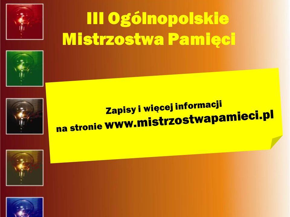 III Ogólnopolskie Mistrzostwa Pamięci Zapisy i więcej informacji na stronie www.mistrzostwapamieci.pl