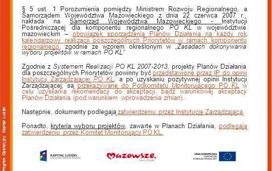 Program Operacyjny Kapitał Ludzki § 5 ust. 1 Porozumienia pomiędzy Ministrem Rozwoju Regionalnego, a Samorządem Województwa Mazowieckiego z dnia 22 cz