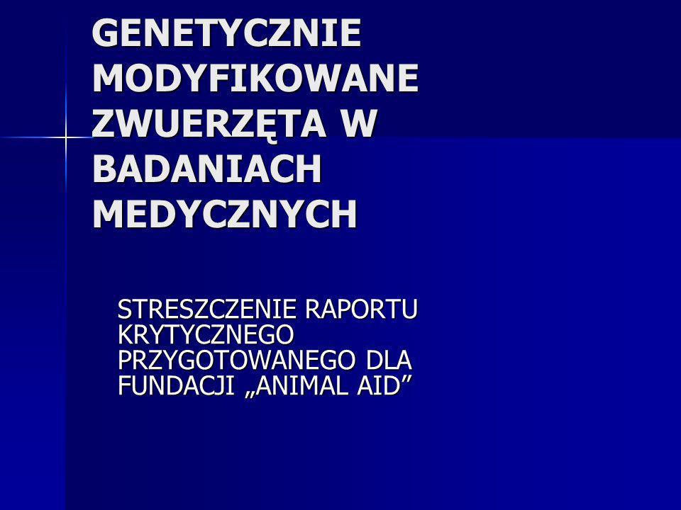 GENETYCZNIE MODYFIKOWANE ZWUERZĘTA W BADANIACH MEDYCZNYCH STRESZCZENIE RAPORTU KRYTYCZNEGO PRZYGOTOWANEGO DLA FUNDACJI ANIMAL AID