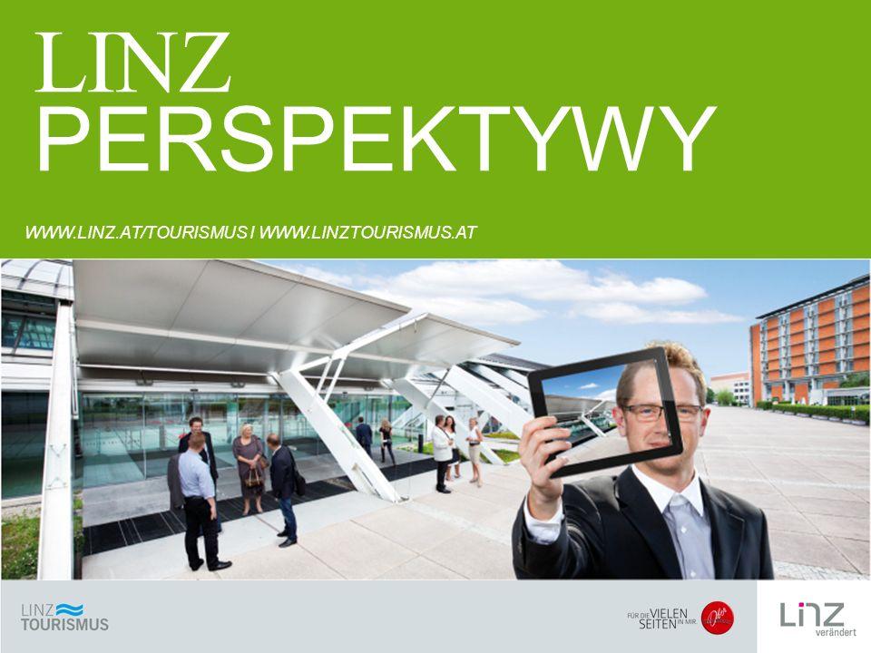 PERSPEKTYW Y WWW.LINZ.AT/TOURISMUS I WWW.LINZTOURISMUS.AT LINZ PERSPEKTYWY