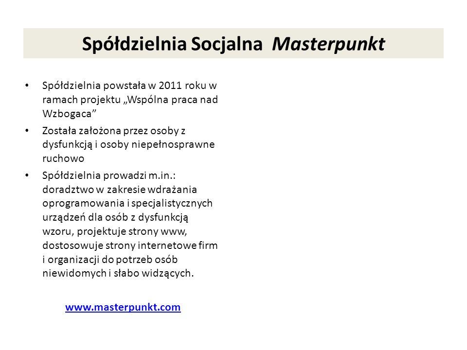 Spółdzielnia Socjalna Masterpunkt Spółdzielnia powstała w 2011 roku w ramach projektu Wspólna praca nad Wzbogaca Została założona przez osoby z dysfun
