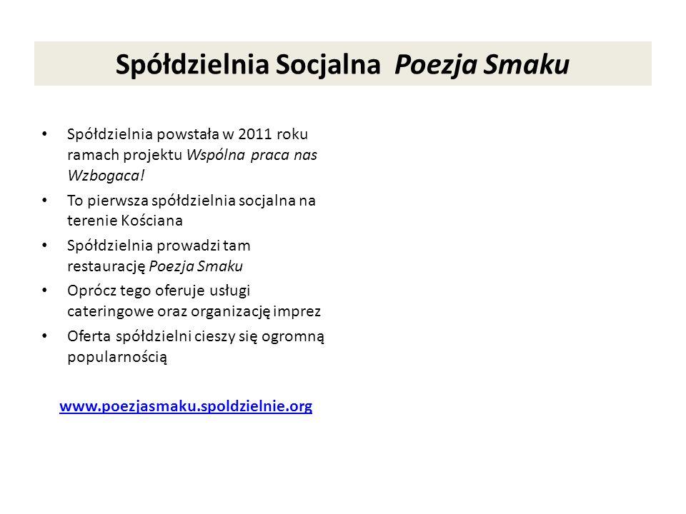 Spółdzielnia Socjalna Poezja Smaku Spółdzielnia powstała w 2011 roku ramach projektu Wspólna praca nas Wzbogaca! To pierwsza spółdzielnia socjalna na