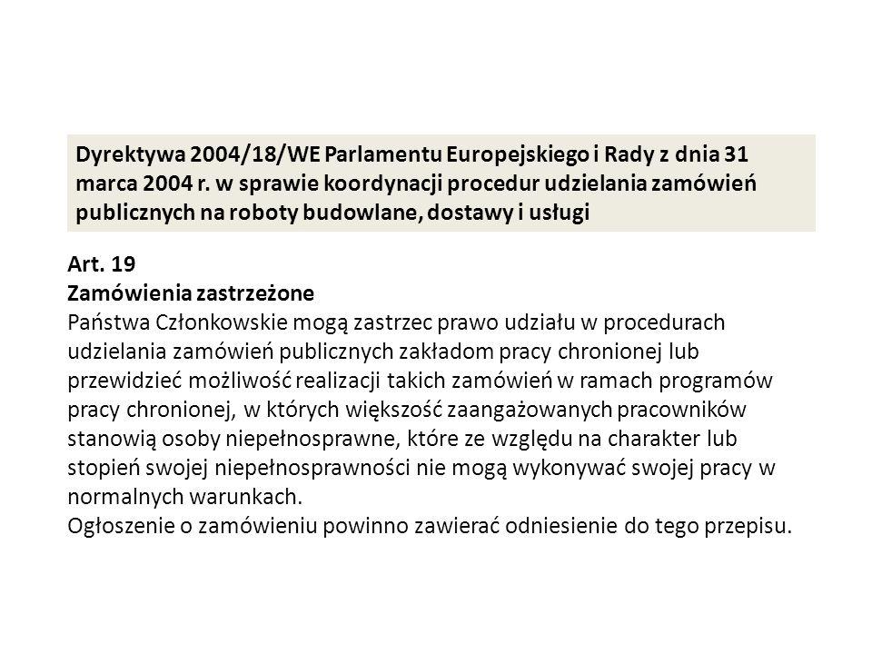Art. 19 Zamówienia zastrzeżone Państwa Członkowskie mogą zastrzec prawo udziału w procedurach udzielania zamówień publicznych zakładom pracy chronione