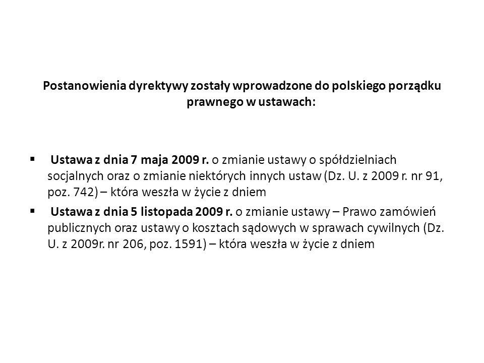 Postanowienia dyrektywy zostały wprowadzone do polskiego porządku prawnego w ustawach: Ustawa z dnia 7 maja 2009 r. o zmianie ustawy o spółdzielniach