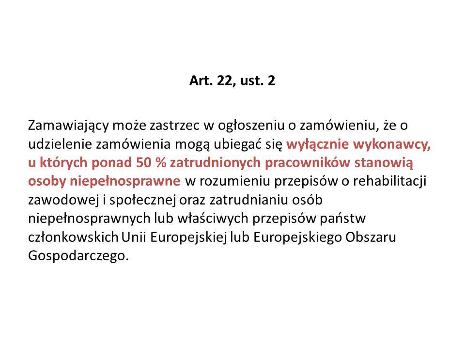 Art. 22, ust. 2 Zamawiający może zastrzec w ogłoszeniu o zamówieniu, że o udzielenie zamówienia mogą ubiegać się wyłącznie wykonawcy, u których ponad
