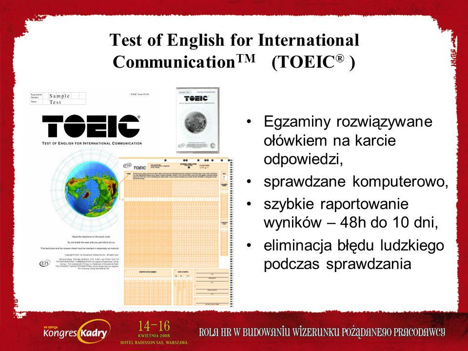 Test of English for International Communication TM (TOEIC ® ) Egzaminy rozwiązywane ołówkiem na karcie odpowiedzi, sprawdzane komputerowo, szybkie rap