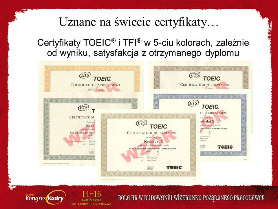 Uznane na świecie certyfikaty… Certyfikaty TOEIC ® i TFI ® w 5-ciu kolorach, zależnie od wyniku, satysfakcja z otrzymanego dyplomu