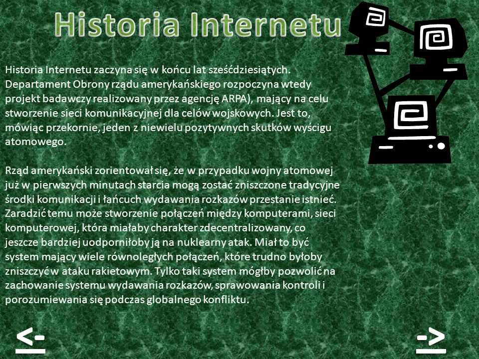Historia Internetu zaczyna się w końcu lat sześćdziesiątych. Departament Obrony rządu amerykańskiego rozpoczyna wtedy projekt badawczy realizowany prz