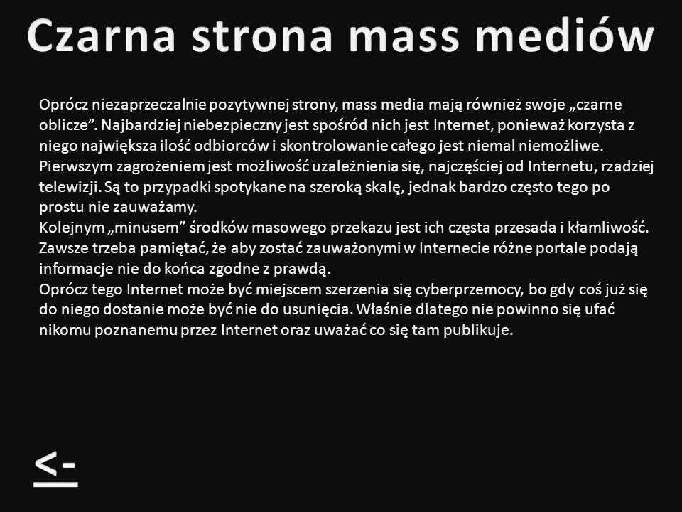 Oprócz niezaprzeczalnie pozytywnej strony, mass media mają również swoje czarne oblicze. Najbardziej niebezpieczny jest spośród nich jest Internet, po