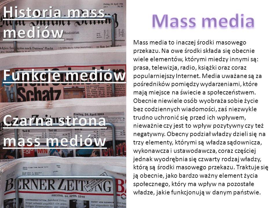 Mass media to inaczej środki masowego przekazu. Na owe środki składa się obecnie wiele elementów, którymi miedzy innymi są: prasa, telewizja, radio, k