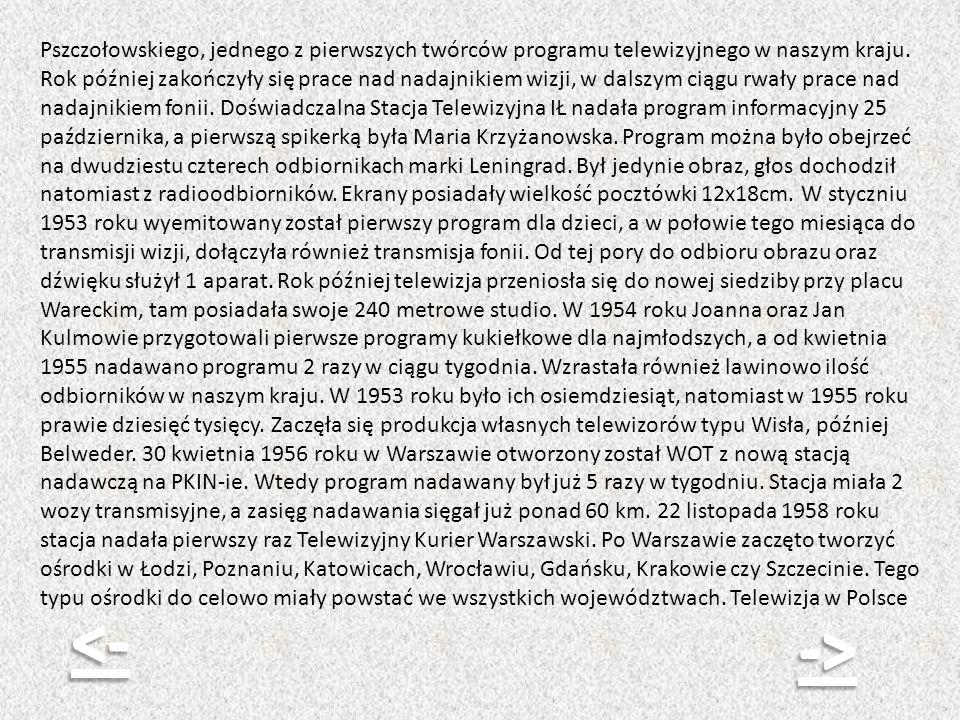 Pszczołowskiego, jednego z pierwszych twórców programu telewizyjnego w naszym kraju. Rok później zakończyły się prace nad nadajnikiem wizji, w dalszym