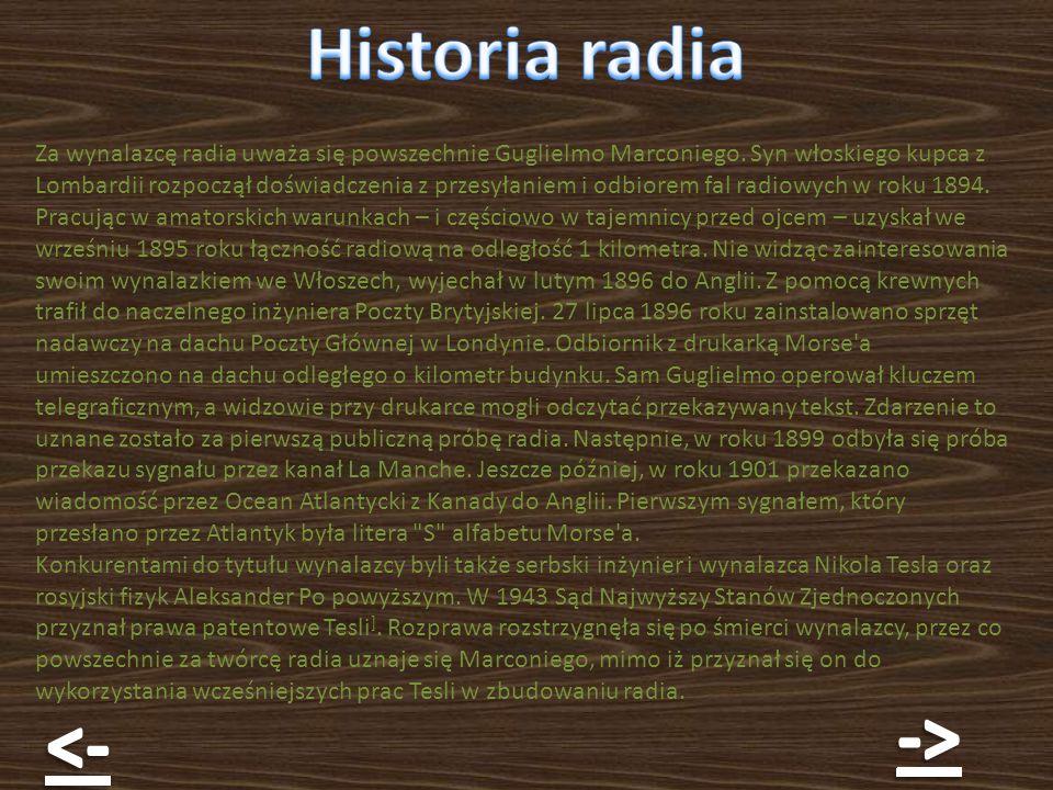Za wynalazcę radia uważa się powszechnie Guglielmo Marconiego. Syn włoskiego kupca z Lombardii rozpoczął doświadczenia z przesyłaniem i odbiorem fal r