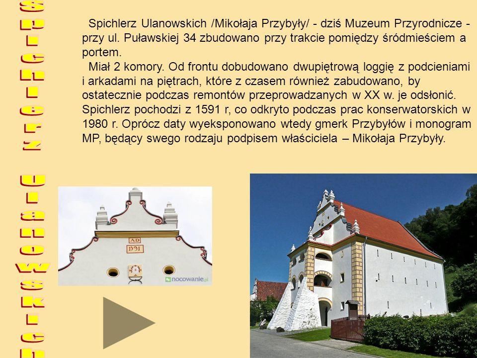 Spichlerz Ulanowskich /Mikołaja Przybyły/ - dziś Muzeum Przyrodnicze - przy ul. Puławskiej 34 zbudowano przy trakcie pomiędzy śródmieściem a portem. M