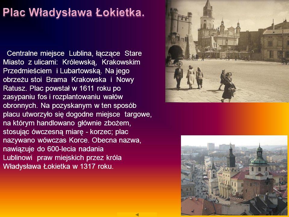 Centralne miejsce Lublina, łączące Stare Miasto z ulicami: Królewską, Krakowskim Przedmieściem i Lubartowską. Na jego obrzeżu stoi Brama Krakowska i N