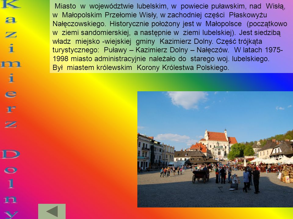Miasto w województwie lubelskim, w powiecie puławskim, nad Wisłą, w Małopolskim Przełomie Wisły, w zachodniej części Płaskowyżu Nałęczowskiego. Histor