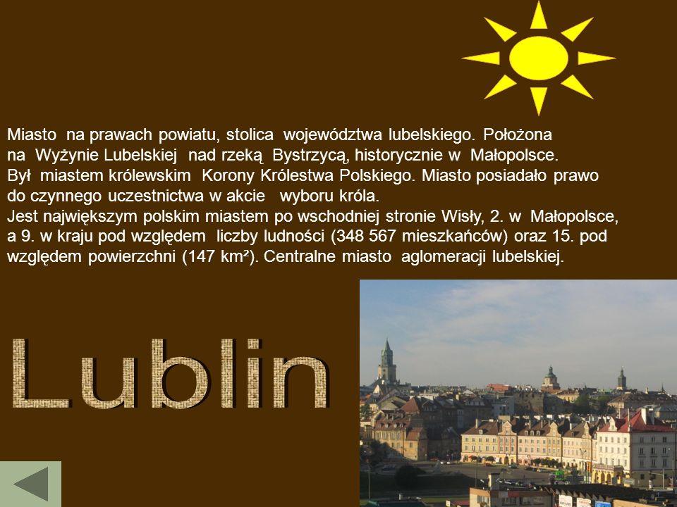Miasto na prawach powiatu, stolica województwa lubelskiego. Położona na Wyżynie Lubelskiej nad rzeką Bystrzycą, historycznie w Małopolsce. Był miastem