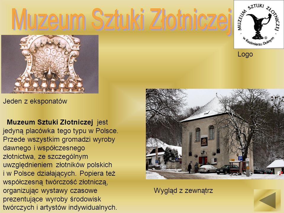 Logo Jeden z eksponatów Wygląd z zewnątrz Muzeum Sztuki Złotniczej jest jedyną placówka tego typu w Polsce. Przede wszystkim gromadzi wyroby dawnego i