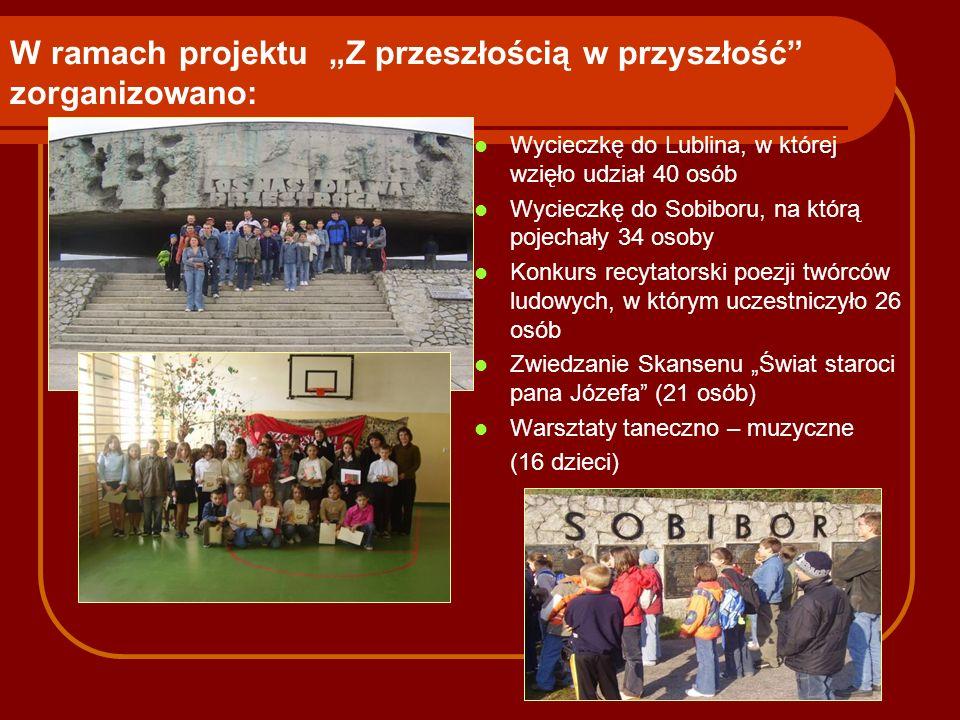 W ramach projektu Z przeszłością w przyszłość zorganizowano: Wycieczkę do Lublina, w której wzięło udział 40 osób Wycieczkę do Sobiboru, na którą poje