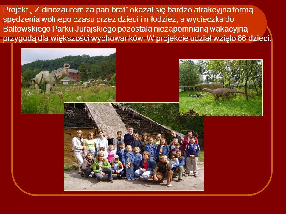 Projekt Z dinozaurem za pan brat okazał się bardzo atrakcyjna formą spędzenia wolnego czasu przez dzieci i młodzież, a wycieczka do Bałtowskiego Parku