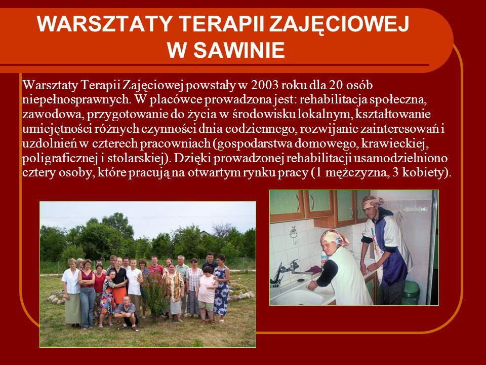 WARSZTATY TERAPII ZAJĘCIOWEJ W SAWINIE Warsztaty Terapii Zajęciowej powstały w 2003 roku dla 20 osób niepełnosprawnych. W placówce prowadzona jest: re