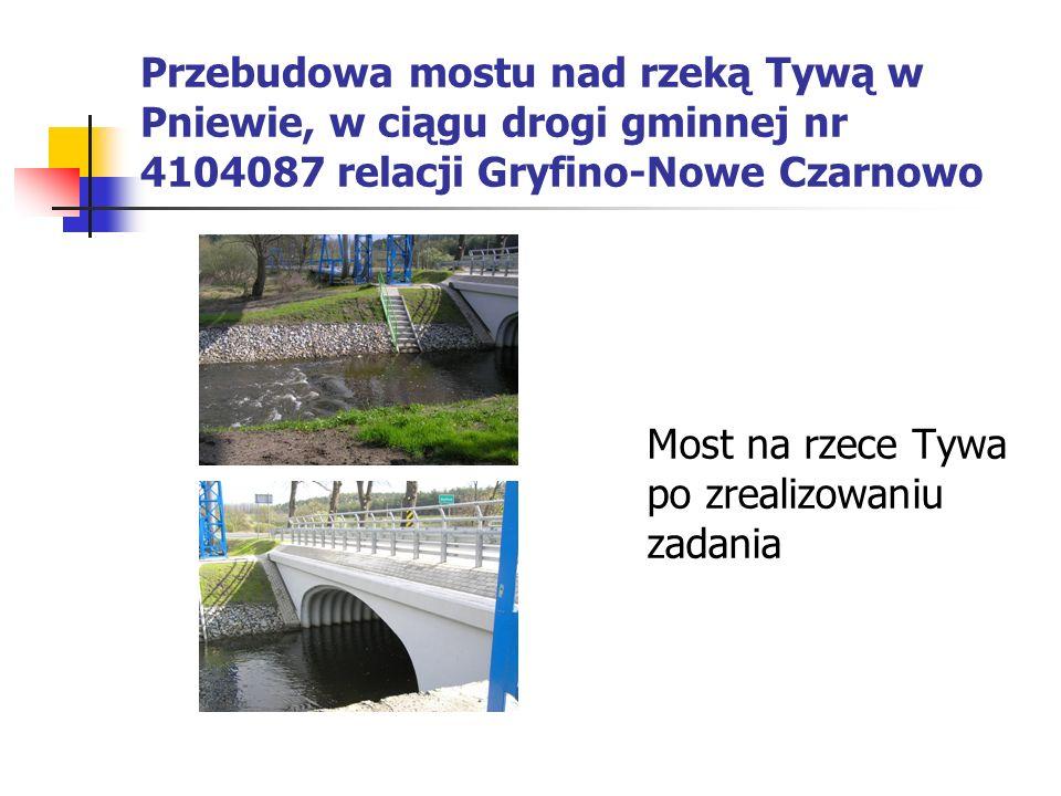 Przebudowa mostu nad rzeką Tywą w Pniewie, w ciągu drogi gminnej nr 4104087 relacji Gryfino-Nowe Czarnowo Most na rzece Tywa po zrealizowaniu zadania